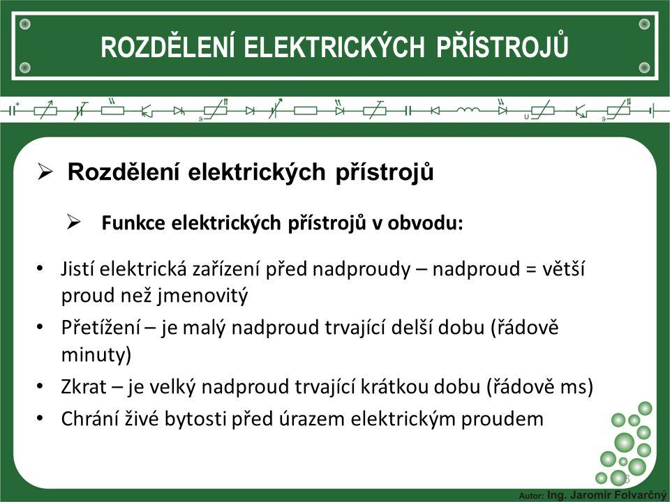 ROZDĚLENÍ ELEKTRICKÝCH PŘÍSTROJŮ  Rozdělení elektrických přístrojů  Funkce elektrických přístrojů v obvodu: Jistí elektrická zařízení před nadproudy