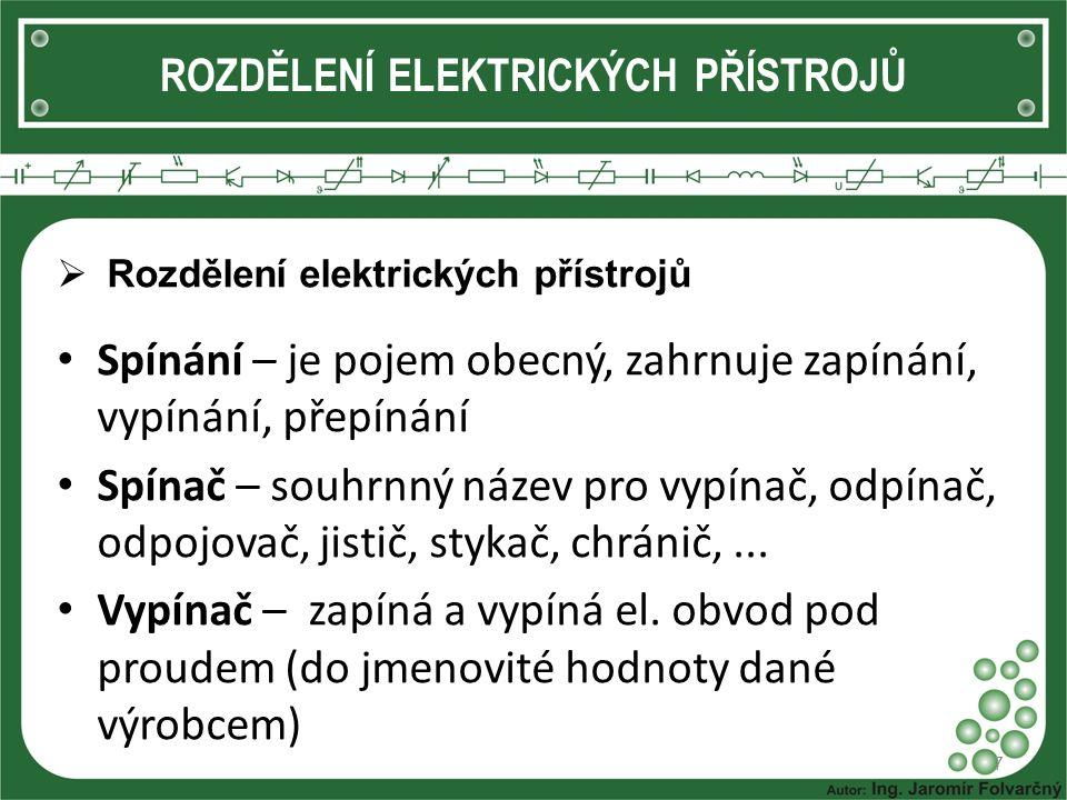 ROZDĚLENÍ ELEKTRICKÝCH PŘÍSTROJŮ  Rozdělení elektrických přístrojů Spínání – je pojem obecný, zahrnuje zapínání, vypínání, přepínání Spínač – souhrnn