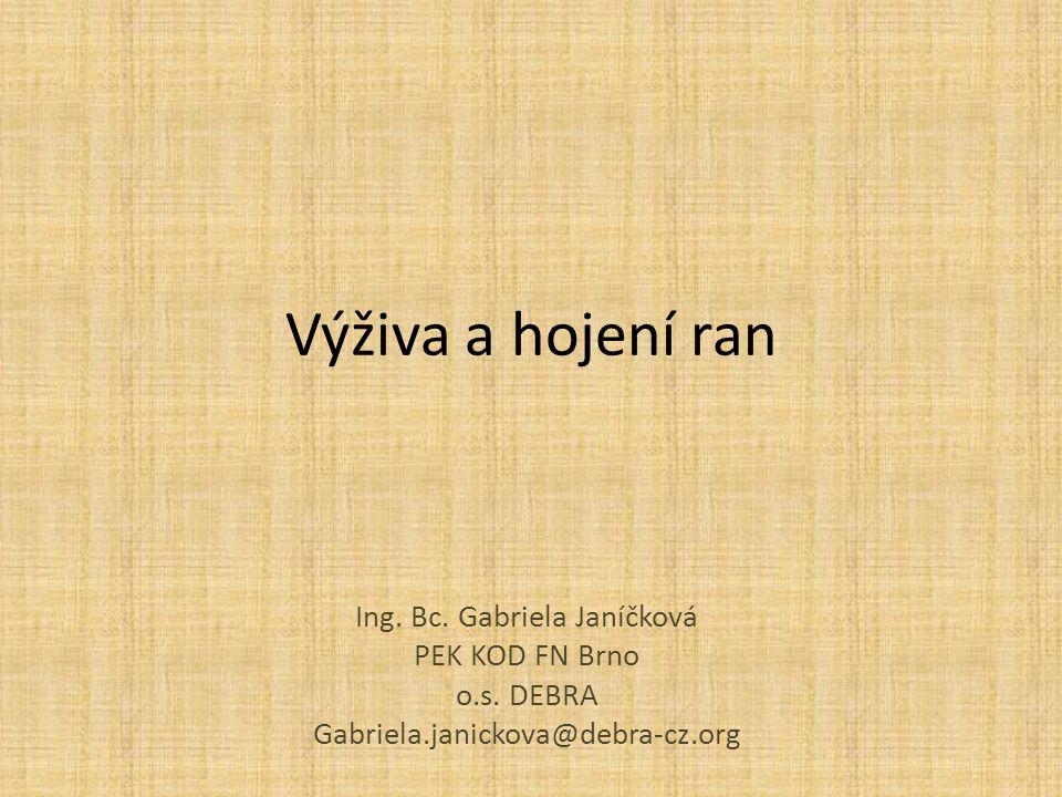 Výživa a hojení ran Ing. Bc. Gabriela Janíčková PEK KOD FN Brno o.s.
