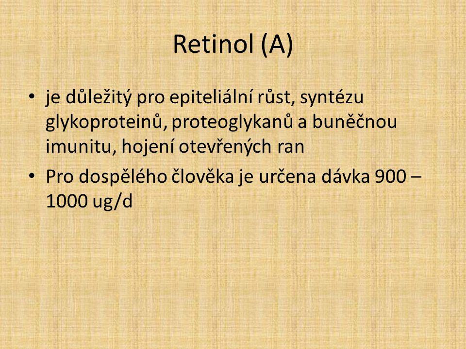 Retinol (A) je důležitý pro epiteliální růst, syntézu glykoproteinů, proteoglykanů a buněčnou imunitu, hojení otevřených ran Pro dospělého člověka je určena dávka 900 – 1000 ug/d