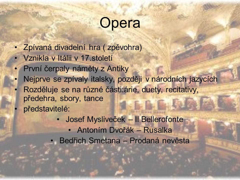 Opereta Začala se komponovat v 19.století Vedle zpívaných částí má i části mluvené Hudba má lehčí ráz děj bývá zábavnější, jsou do ní vkládány oblíbené tance a písně Představitelé: Jacques Offenbach – Orfeus v podstvětí Johann Strauss - Netopýr Oskar Nedbal – Polská krev