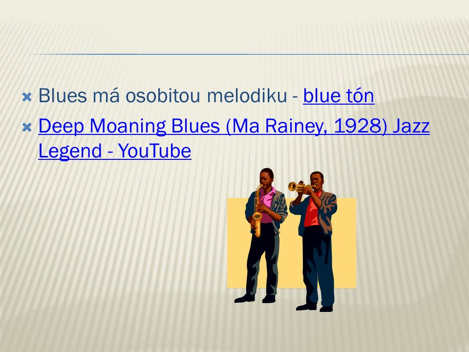  Blues má osobitou melodiku - blue tónblue tón  Deep Moaning Blues (Ma Rainey, 1928) Jazz Legend - YouTube Deep Moaning Blues (Ma Rainey, 1928) Jazz Legend - YouTube