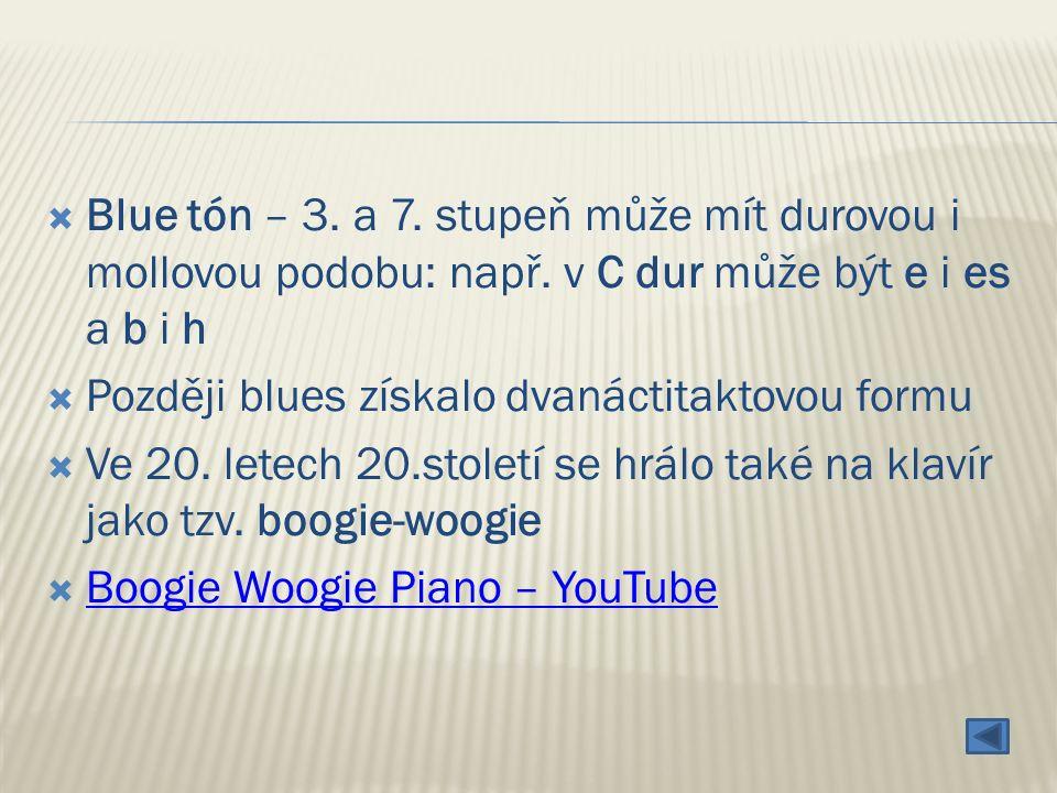  Blue tón – 3. a 7. stupeň může mít durovou i mollovou podobu: např.