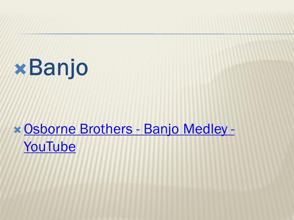  Banjo  Osborne Brothers - Banjo Medley - YouTube Osborne Brothers - Banjo Medley - YouTube