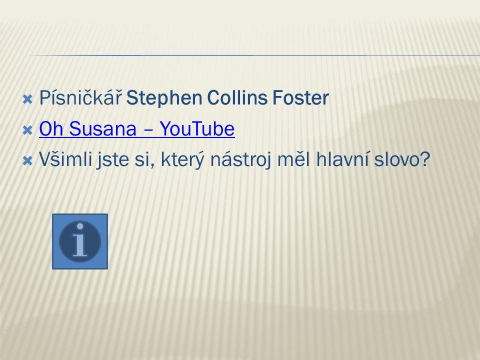  Písničkář Stephen Collins Foster  Oh Susana – YouTube Oh Susana – YouTube  Všimli jste si, který nástroj měl hlavní slovo