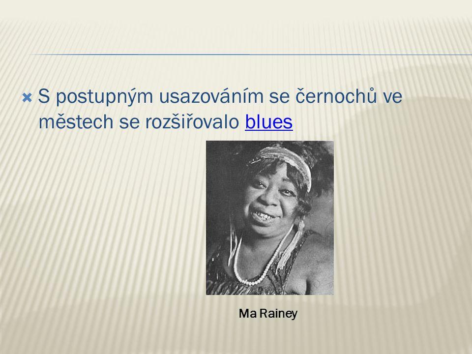  S postupným usazováním se černochů ve městech se rozšiřovalo bluesblues Ma Rainey