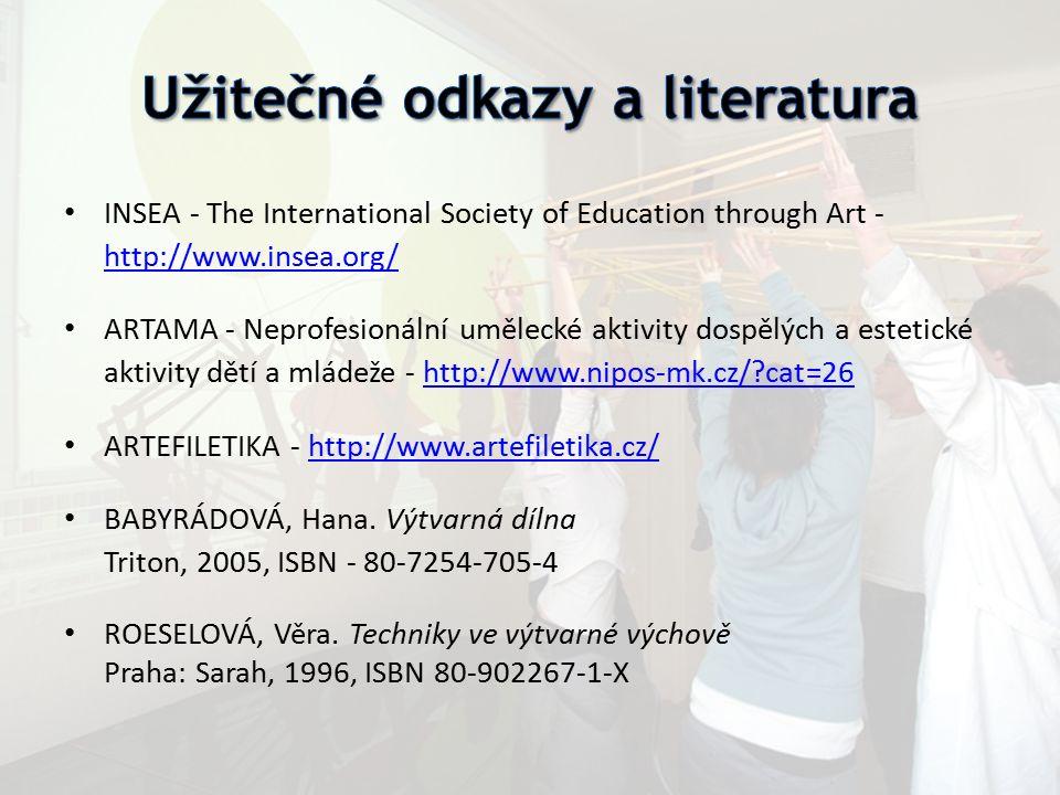 INSEA - The International Society of Education through Art - http://www.insea.org/ http://www.insea.org/ ARTAMA - Neprofesionální umělecké aktivity do
