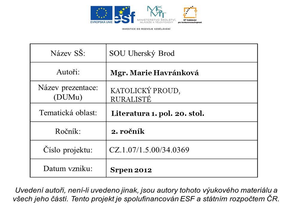 Mgr. Marie Havránková KATOLICKÝ PROUD, RURALISTÉ Literatura 1. pol. 20. stol. 2. ročník Srpen 2012