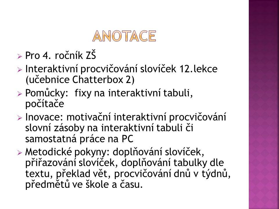  Pro 4. ročník ZŠ  Interaktivní procvičování slovíček 12.lekce (učebnice Chatterbox 2)  Pomůcky: fixy na interaktivní tabuli, počítače  Inovace: m