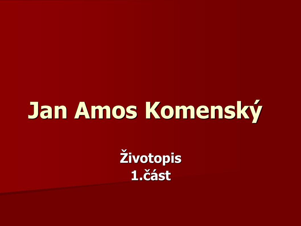 Životopis1.část Jan Amos Komenský