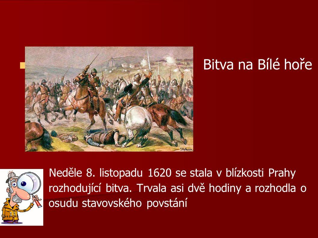 Bitva na Bílé hoře Neděle 8. listopadu 1620 se stala v blízkosti Prahy rozhodující bitva.