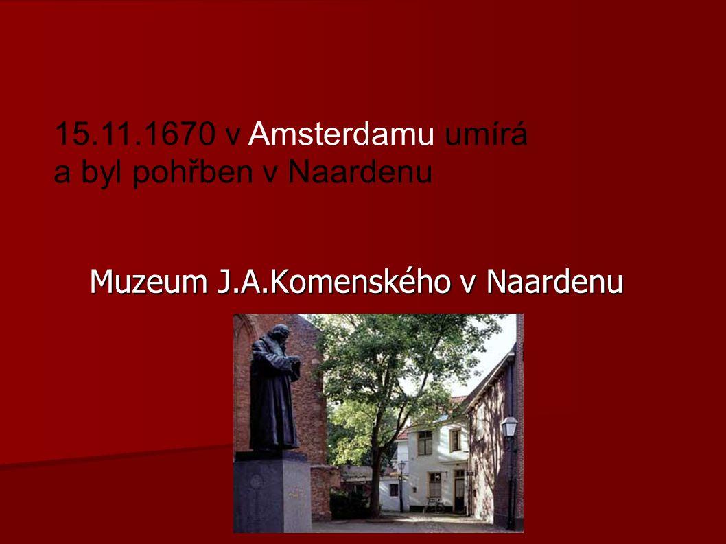 Muzeum J.A.Komenského v Naardenu 15.11.1670 v Amsterdamu umírá a byl pohřben v Naardenu