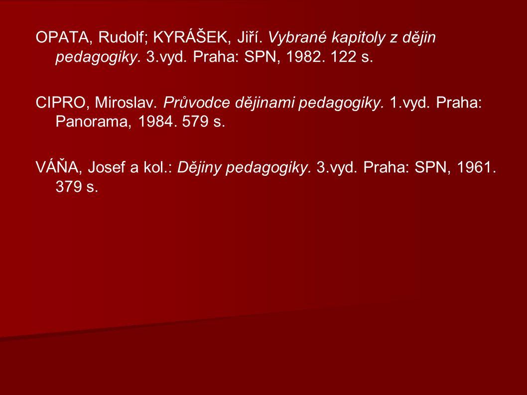 OPATA, Rudolf; KYRÁŠEK, Jiří. Vybrané kapitoly z dějin pedagogiky.