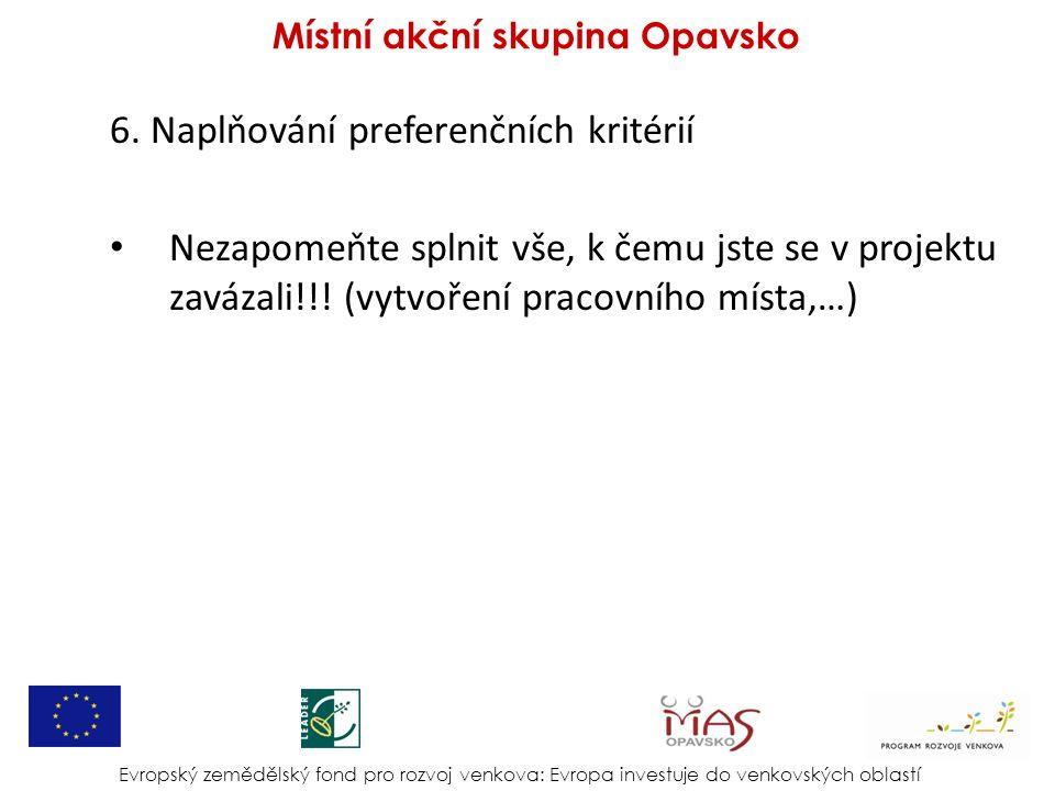 6. Naplňování preferenčních kritérií Nezapomeňte splnit vše, k čemu jste se v projektu zavázali!!! (vytvoření pracovního místa,…) Evropský zemědělský