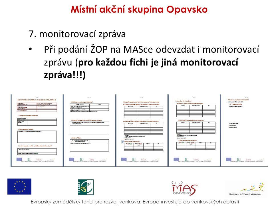 7. monitorovací zpráva Při podání ŽOP na MASce odevzdat i monitorovací zprávu (pro každou fichi je jiná monitorovací zpráva!!!) Evropský zemědělský fo