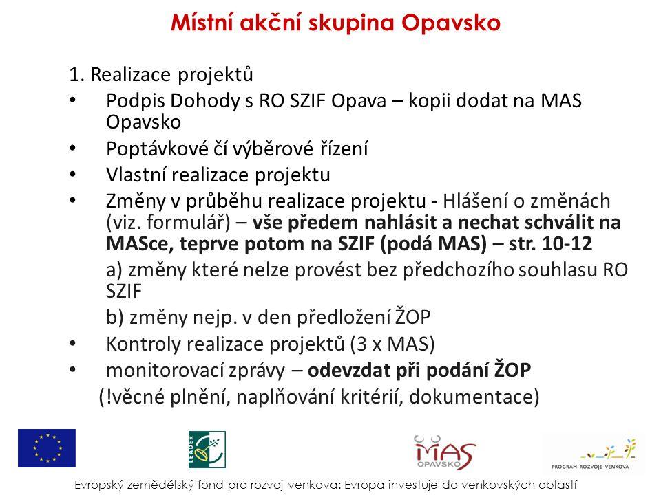 1. Realizace projektů Podpis Dohody s RO SZIF Opava – kopii dodat na MAS Opavsko Poptávkové čí výběrové řízení Vlastní realizace projektu Změny v průb