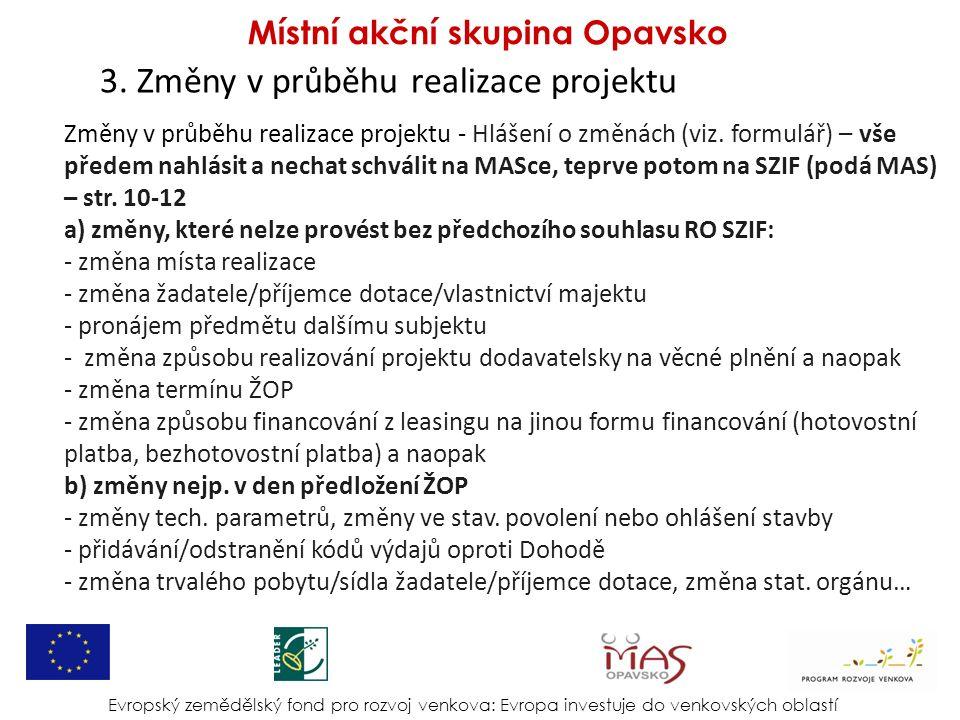 3. Změny v průběhu realizace projektu Evropský zemědělský fond pro rozvoj venkova: Evropa investuje do venkovských oblastí Místní akční skupina Opavsk