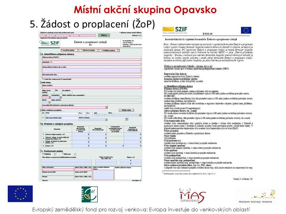 5. Žádost o proplacení (ŽoP) Evropský zemědělský fond pro rozvoj venkova: Evropa investuje do venkovských oblastí Místní akční skupina Opavsko