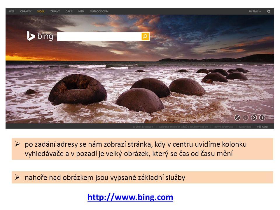  po zadání adresy se nám zobrazí stránka, kdy v centru uvidíme kolonku vyhledávače a v pozadí je velký obrázek, který se čas od času mění  nahoře nad obrázkem jsou vypsané základní služby http://www.bing.com