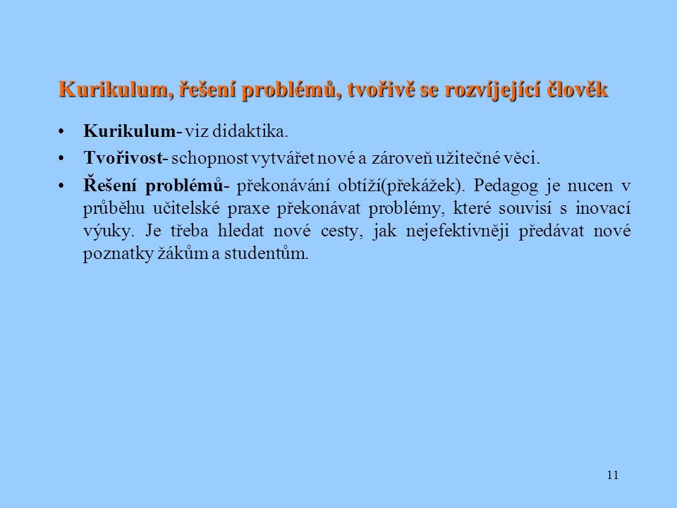 11 Kurikulum, řešení problémů, tvořivě se rozvíjející člověk Kurikulum- viz didaktika.