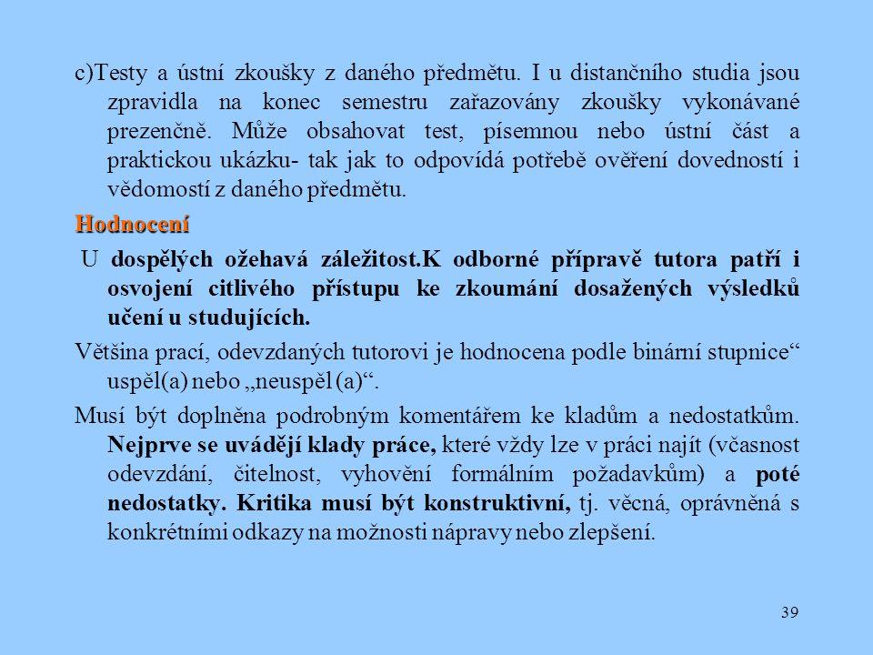 39 c)Testy a ústní zkoušky z daného předmětu.