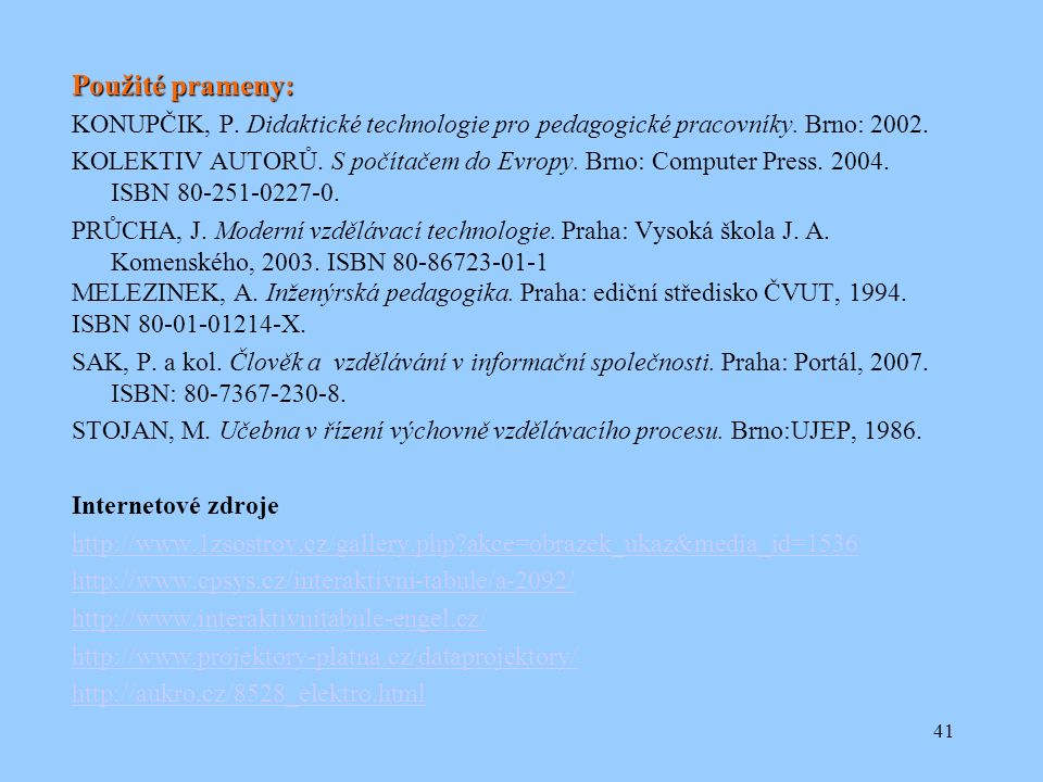 41 Použité prameny: KONUPČIK, P. Didaktické technologie pro pedagogické pracovníky.