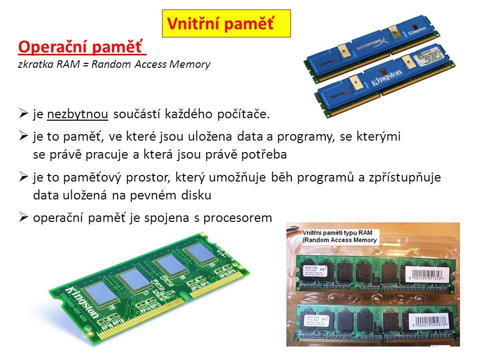 Operační paměť  je to paměť, ve které jsou uložena data a programy, se kterými se právě pracuje a která jsou právě potřeba zkratka RAM = Random Access Memory  je to paměťový prostor, který umožňuje běh programů a zpřístupňuje data uložená na pevném disku  operační paměť je spojena s procesorem  je nezbytnou součástí každého počítače.