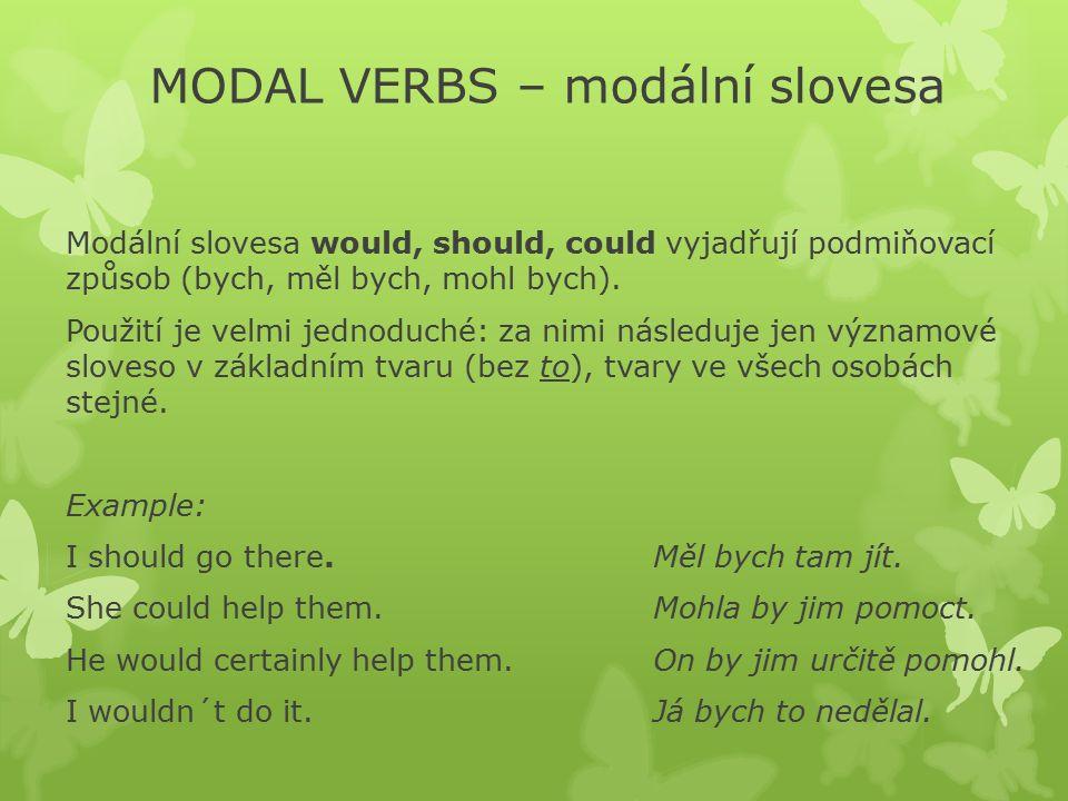 MODAL VERBS – modální slovesa Modální slovesa would, should, could vyjadřují podmiňovací způsob (bych, měl bych, mohl bych).
