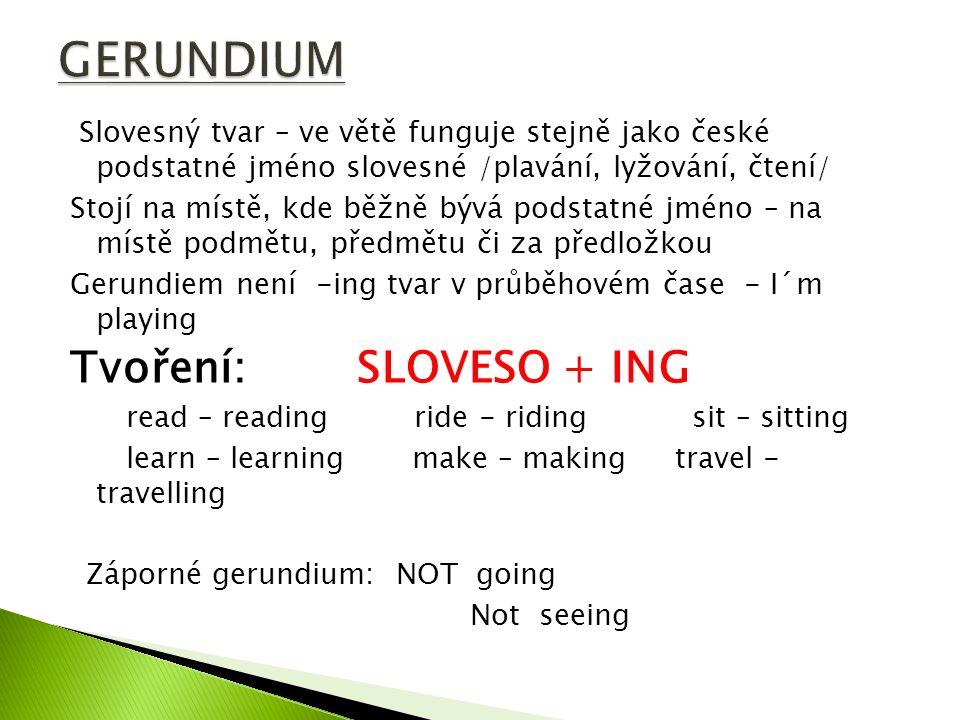 1/ Jako podmět věty: G se do češtiny překládá podstatným jménem slovesným nebo infinitivem Knowing new countries is very exciting.