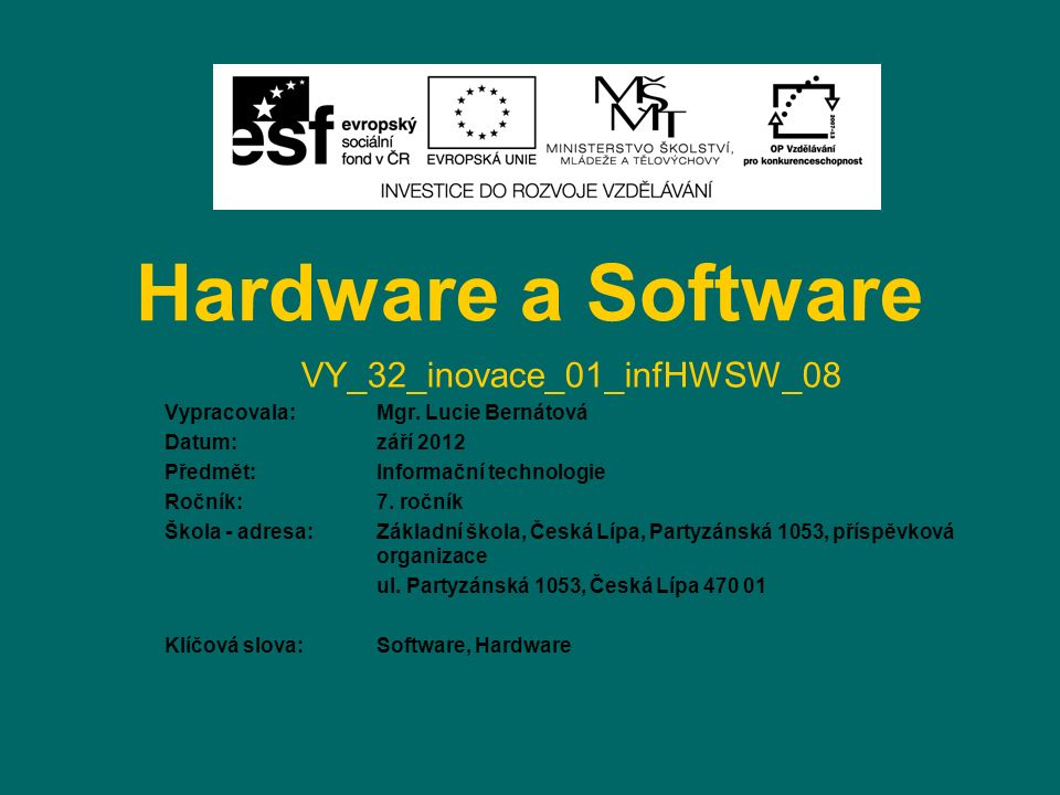 Hardware a Software VY_32_inovace_01_infHWSW_08 Vypracovala: Mgr. Lucie Bernátová Datum: září 2012 Předmět:Informační technologie Ročník:7. ročník Ško