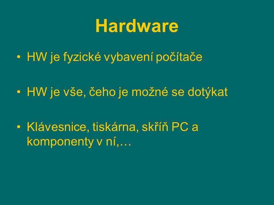 Hardware HW je fyzické vybavení počítače HW je vše, čeho je možné se dotýkat Klávesnice, tiskárna, skříň PC a komponenty v ní,…