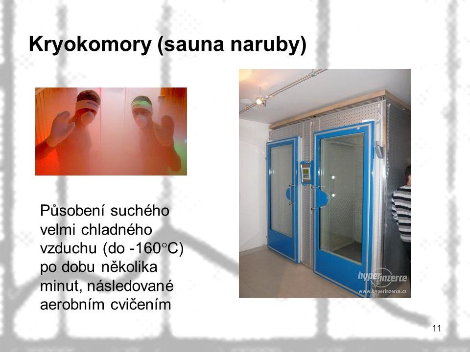 Kryokomory (sauna naruby) 11 Působení suchého velmi chladného vzduchu (do -160°C) po dobu několika minut, následované aerobním cvičením