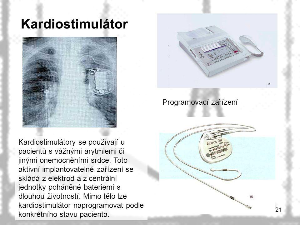 21 Kardiostimulátor Programovací zařízení Kardiostimulátory se používají u pacientů s vážnými arytmiemi či jinými onemocněními srdce. Toto aktivní imp