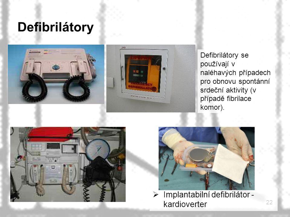 22 Defibrilátory Defibrilátory se používají v naléhavých případech pro obnovu spontánní srdeční aktivity (v případě fibrilace komor).  Implantabilní