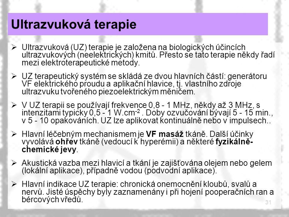 31 Ultrazvuková terapie  Ultrazvuková (UZ) terapie je založena na biologických účincích ultrazvukových (neelektrických) kmitů. Přesto se tato terapie