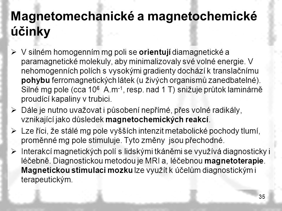 35 Magnetomechanické a magnetochemické účinky  V silném homogenním mg poli se orientují diamagnetické a paramagnetické molekuly, aby minimalizovaly své volné energie.