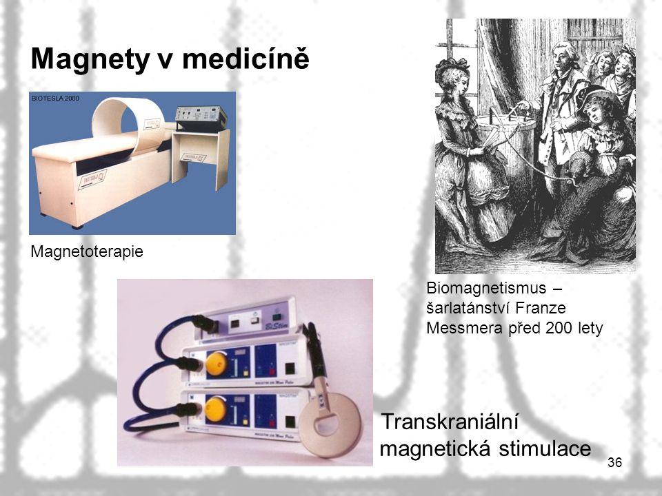 36 Magnety v medicíně Transkraniální magnetická stimulace Magnetoterapie Biomagnetismus – šarlatánství Franze Messmera před 200 lety