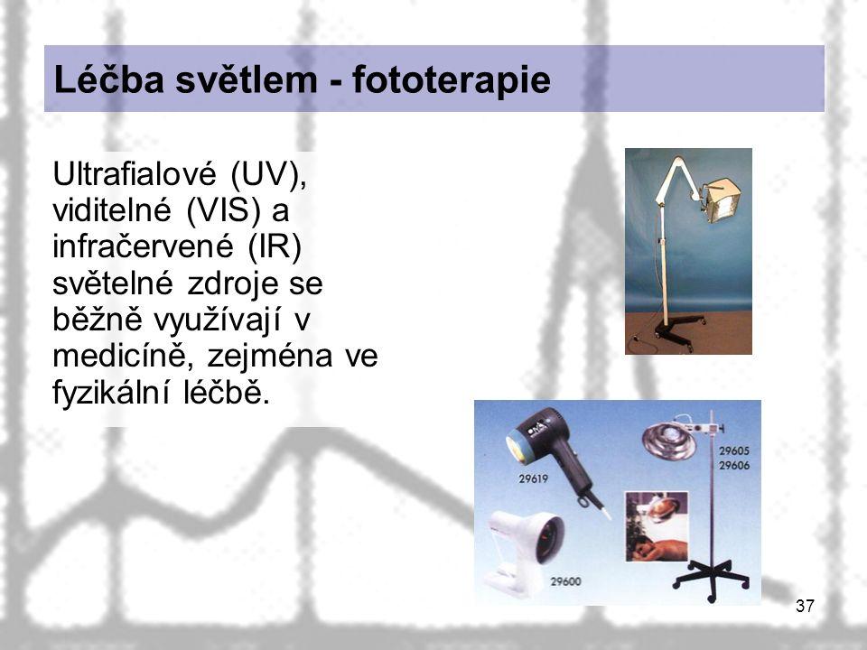 37 Léčba světlem - fototerapie Ultrafialové (UV), viditelné (VIS) a infračervené (IR) světelné zdroje se běžně využívají v medicíně, zejména ve fyzikální léčbě.