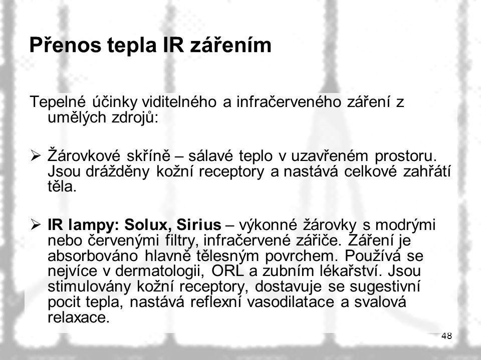 48 Přenos tepla IR zářením Tepelné účinky viditelného a infračerveného záření z umělých zdrojů:  Žárovkové skříně – sálavé teplo v uzavřeném prostoru