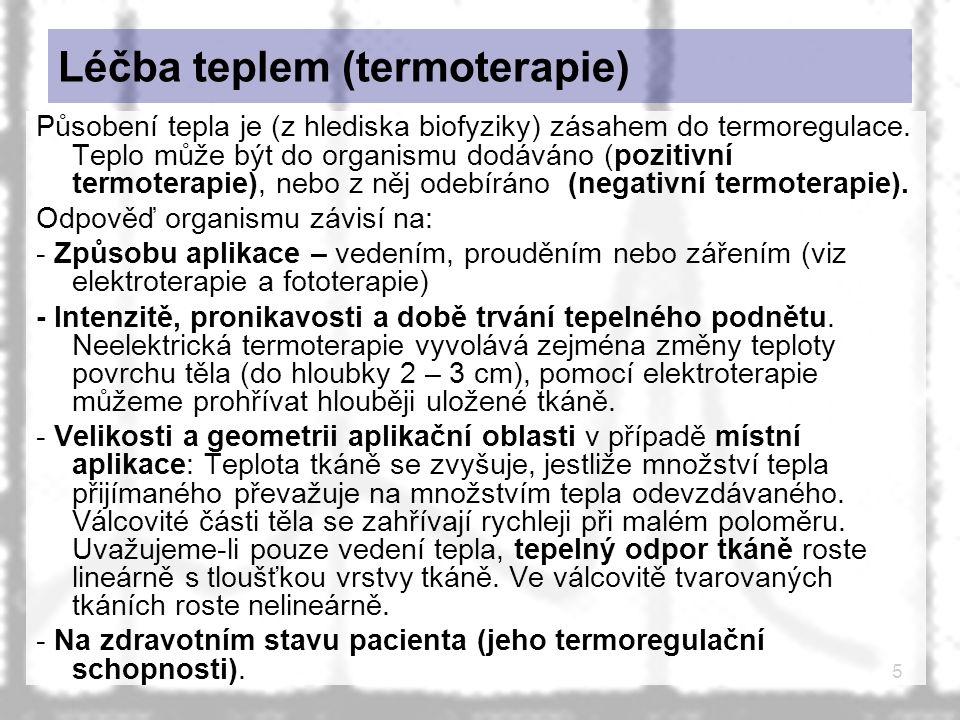 5 Léčba teplem (termoterapie) Působení tepla je (z hlediska biofyziky) zásahem do termoregulace. Teplo může být do organismu dodáváno (pozitivní termo
