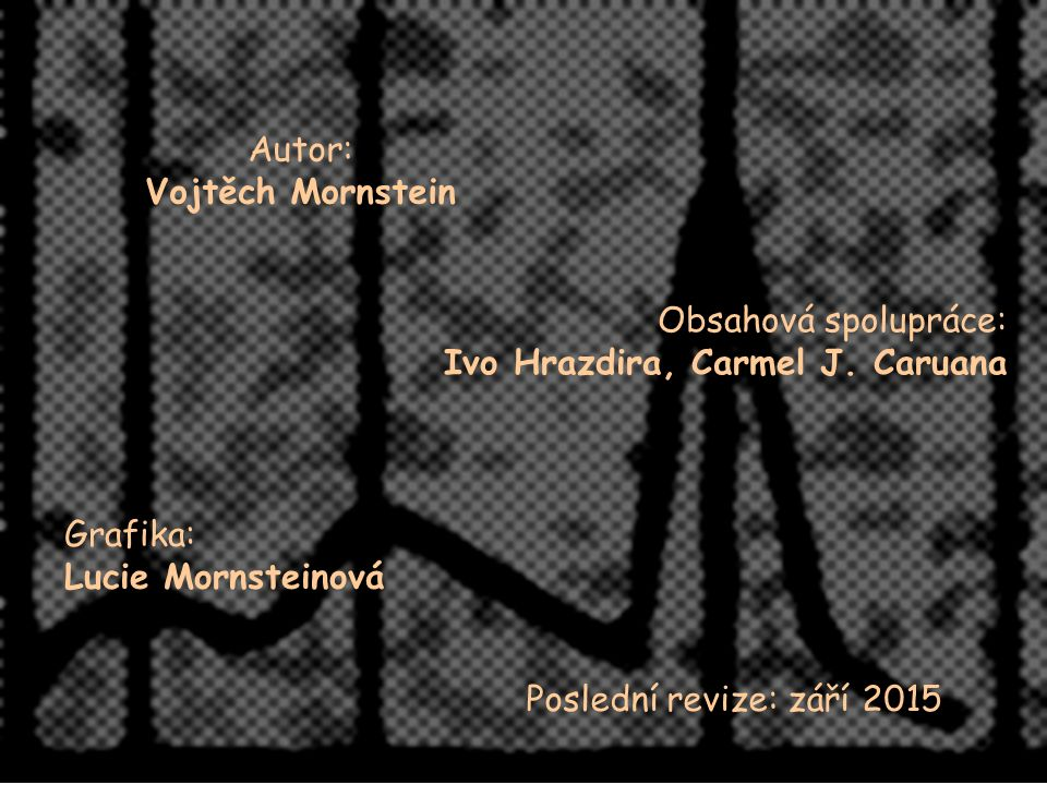 Autor: Vojtěch Mornstein Obsahová spolupráce: Ivo Hrazdira, Carmel J. Caruana Grafika: Lucie Mornsteinová Poslední revize: září 2015