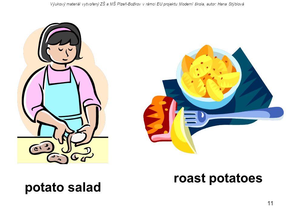 11 roast potatoes potato salad Výukový materiál vytvořený ZŠ a MŠ Plzeň-Božkov v rámci EU projektu Moderní škola, autor: Hana Stýblová