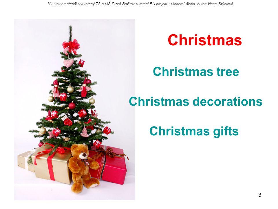 3 Christmas Christmas tree Christmas decorations Christmas gifts Výukový materiál vytvořený ZŠ a MŠ Plzeň-Božkov v rámci EU projektu Moderní škola, autor: Hana Stýblová