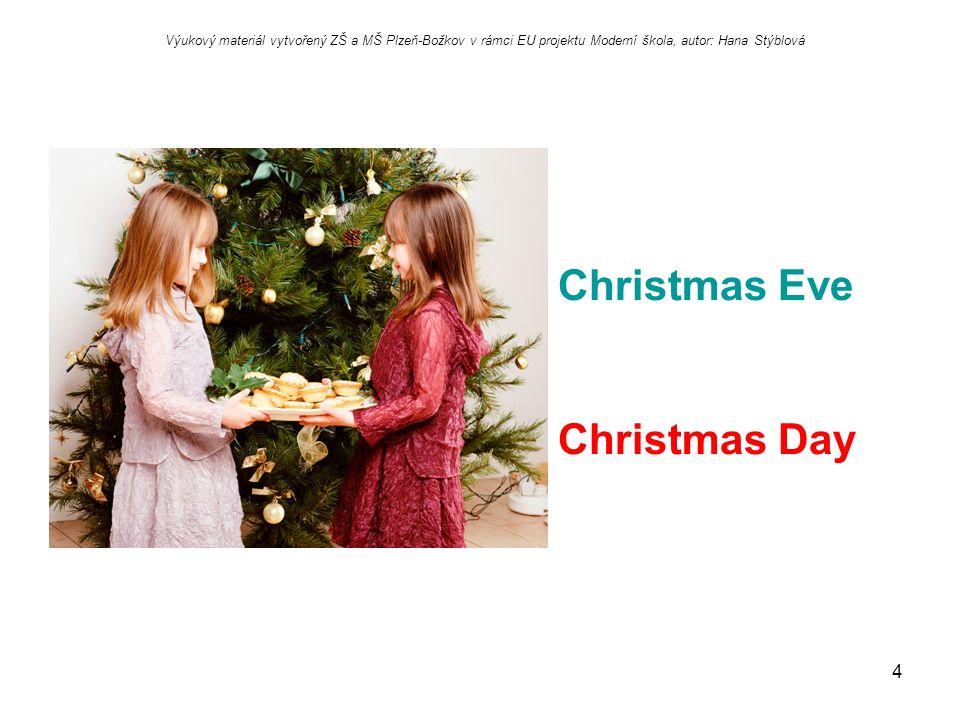 4 Christmas Eve Christmas Day Výukový materiál vytvořený ZŠ a MŠ Plzeň-Božkov v rámci EU projektu Moderní škola, autor: Hana Stýblová