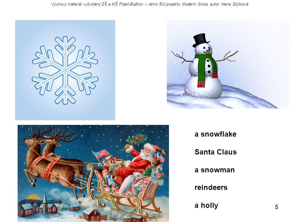 5 a snowflake Santa Claus a snowman reindeers a holly Výukový materiál vytvořený ZŠ a MŠ Plzeň-Božkov v rámci EU projektu Moderní škola, autor: Hana S