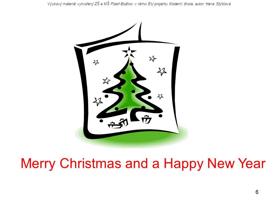 6 Merry Christmas and a Happy New Year Výukový materiál vytvořený ZŠ a MŠ Plzeň-Božkov v rámci EU projektu Moderní škola, autor: Hana Stýblová