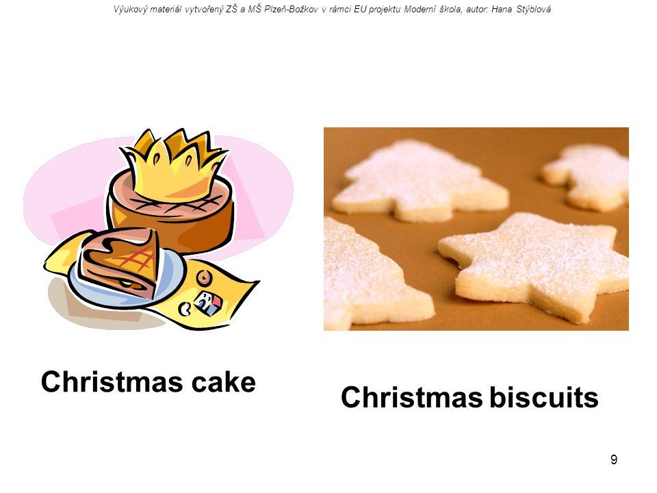 9 Christmas biscuits Christmas cake Výukový materiál vytvořený ZŠ a MŠ Plzeň-Božkov v rámci EU projektu Moderní škola, autor: Hana Stýblová