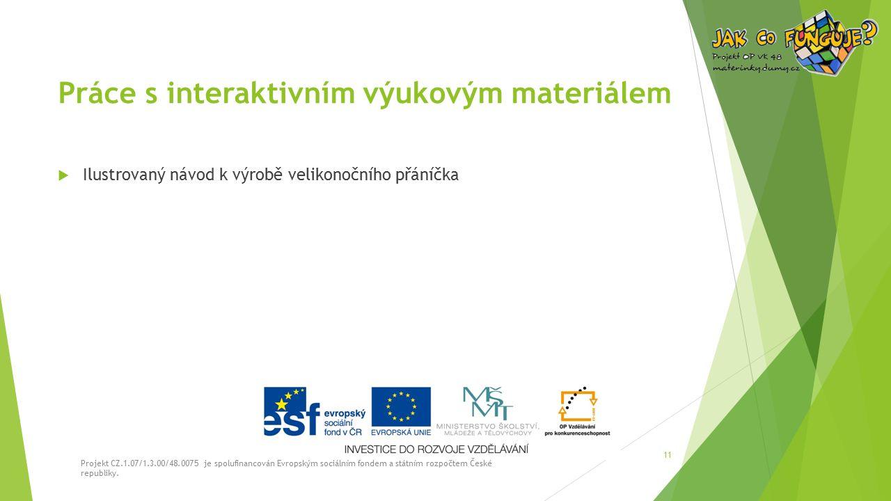 Práce s interaktivním výukovým materiálem  Ilustrovaný návod k výrobě velikonočního přáníčka Projekt CZ.1.07/1.3.00/48.0075 je spolufinancován Evropským sociálním fondem a státním rozpočtem České republiky.