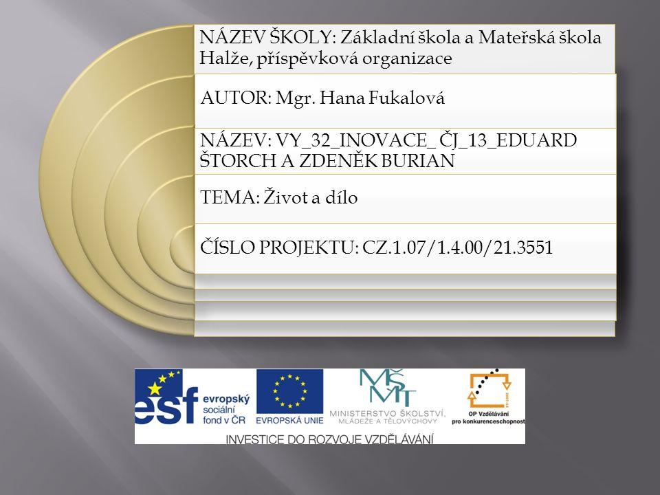  Prezentace přibližuje život a dílo Eduarda Štorcha a Zdeňka Buriana  Je určena pro výklad s použitím interaktivní tabule  Využití v literární výchově žáků 4.