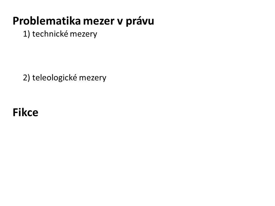 Problematika mezer v právu 1) technické mezery 2) teleologické mezery Fikce